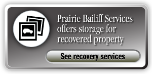 Prairie Bailiff Services offers storage for recovered property See recovery services