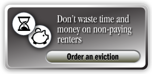 Don't waste time and money on non-paying renters Order an eviction